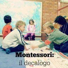 Montessori: il decalogo dell'educatore. Offre tanti spunti di riflessione anche per i genitori.