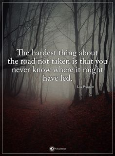 The hardest thing about the road not take is that you never know where it might have led. - Lisa Wingate #powerofpositivity #positivewords #positivethinking #inspirationalquote #motivationalquotes #quotes #life #love #hope #faith #respect #hardest #road #led #path