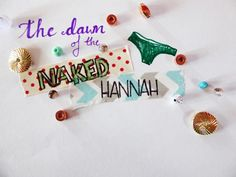 The Dawn Of The Naked Hannah