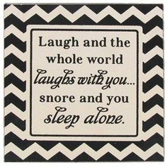 """""""Laugh and the whole world laughs with you.snore and you sleep alone. I need to get this for work! My poor sleep apnea patients. Chevron Signs, Need Some Sleep, Snoring Humor, Great Quotes, Funny Quotes, Sleeping Alone, Giving Up Smoking, I Love To Laugh, Humor"""