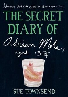 The Secret Diary of Adrian Mole, Aged 13 3/4 by Sue Townsend - Read these a LONG time ago and LOVED them, need to find them ;-)