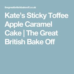 Kate's Sticky Toffee Apple Caramel Cake | The Great British Bake Off