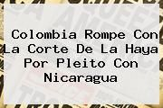 http://tecnoautos.com/wp-content/uploads/imagenes/tendencias/thumbs/colombia-rompe-con-la-corte-de-la-haya-por-pleito-con-nicaragua.jpg Nicaragua. Colombia rompe con la Corte de La Haya por pleito con Nicaragua, Enlaces, Imágenes, Videos y Tweets - http://tecnoautos.com/actualidad/nicaragua-colombia-rompe-con-la-corte-de-la-haya-por-pleito-con-nicaragua/