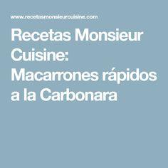 Recetas Monsieur Cuisine: Macarrones rápidos a la Carbonara Lidl, Pasta, Sin Gluten, Cooking, Silver, Cunha, Left Out, Meals, Lemon Sorbet