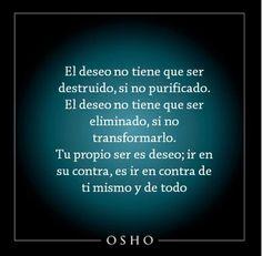 El deseo no tiene que ser destruido sino purificado...