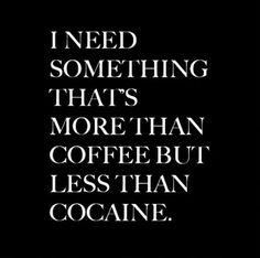 <coffee  > cocaine  ☆lol
