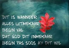 Afrikaanse Inspirerende Gedagtes & Wyshede: Dit is wanneer alles utmekaar begin val dat God di. I Love You God, Gods Love, Bible Verses Quotes, Sign Quotes, Worship Quotes, Afrikaanse Quotes, Inspirational Qoutes, Beautiful Prayers, Truth Of Life