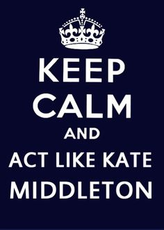 I am the long lost sister of Kate Middleton. I have accepted the fact that yes, I was born a princess. So you can all suck it and stare at my glory. :) Duchess Of Cambridge, Duchess Kate, Keep Calm Posters, Keep Calm Quotes, Mantra, Princess Kate, Princess Room, Disney Princess, Kate Middleton