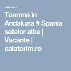 Toamna în Andaluzia # Spania satelor albe | Vacante | calatorim.ro