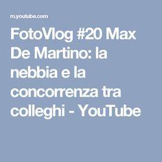 FotoVlog #20 Max De Martino: la nebbia e la concorrenza tra colleghi - YouTube