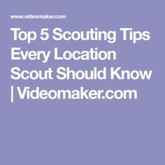 Top 5 Scouting Tips Every Location Scout Should Know - Videomaker Location Scout, College Courses, Pre Production, Scouting, Film, Top, Movie, Film Stock, Cinema