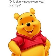 I can't even. Only Pooh Bears can wear crop tops
