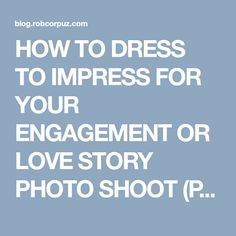 HOW TO DRESS TO IMPRESS FOR YOUR ENGAGEMENT OR LOVE STORY PHOTO SHOOT (PART I) – ROB CORPUZ BLOG: Behind the Eye of a Photographer