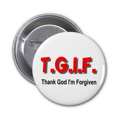 """TGIF, Thank God I'm Forgiven"" button. All the best funny and cute Christian quotes and sayings on a pin. Design by Diligent Heart."