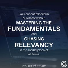 You cannot exceed in business without mastering the fundamentals and chasing relevancy in the marketplace at all times.  gordonhester.com #Entrepreneur #business #businessQuotes #quotes #consulting #success #Ambitions Business Motivational Quotes, Business Quotes, At All Times, Exceed, All About Time, Entrepreneur, Success