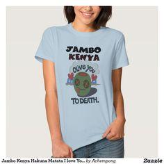 Jambo Kenya Hakuna Matata eu te amo à morte #design da Camisetas e camisas Loja Linha #Zazzle Achempong