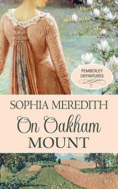 On Oakham Mount: A Pride & Prejudice Variation (Pemberley Departures Book by Sophia Meredith Good Books, Books To Read, My Books, Pride And Prejudice 2005, Jane Austen Books, Felt Hearts, Historical Romance, Book Of Life, Book 1
