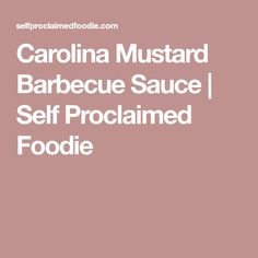 Carolina Mustard Barbecue Sauce | Self Proclaimed Foodie