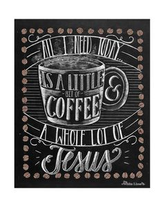 All I Need Is Coffee And Jesus Chalkboard Sign Coffee Art Print Chalkboard Art…