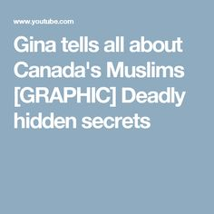 Gina tells all about Canada's Muslims [GRAPHIC] Deadly hidden secrets