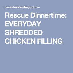 Rescue Dinnertime: EVERYDAY SHREDDED CHICKEN FILLING
