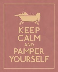 Pamper Yourself!!!