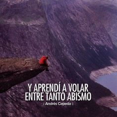 y aprendí a volar entre tanto abismo, andrés cepeda Keep Moving Forward, Sing To Me, Travel Quotes, Deep Thoughts, Cool Words, Inspire Me, Me Quotes, Literature, Mindfulness