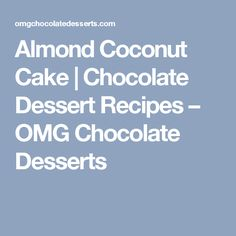 Almond Coconut Cake | Chocolate Dessert Recipes – OMG Chocolate Desserts