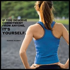 If you can't commit to yourself, how do you expect to be able to commit to anything, or anyone else?