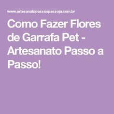 Como Fazer Flores de Garrafa Pet - Artesanato Passo a Passo!