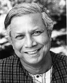 Muhammad Yunus  He invented micro lending which is very important for poor people to start their own businesses