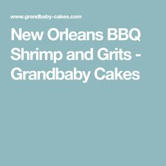 New Orleans BBQ Shrimp and Grits - Grandbaby Cakes