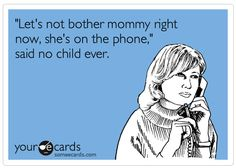 Funny Stuff: Mommy's On The Phone