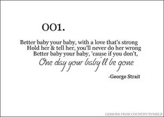 Lessons From Country. Love this song! Baby Your Baby, George Strait. ❤