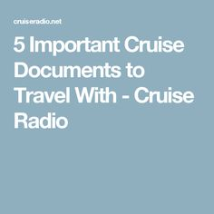 5 Important Cruise Documents to Travel With - Cruise Radio