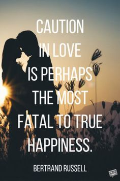 Caution in love is perhaps the most fatal to true happiness. Best Short Quotes, Life Is Too Short Quotes, Life Quotes, Famous Author Quotes, Clever Quotes, True Happiness, True Words, Quotations, Laughter