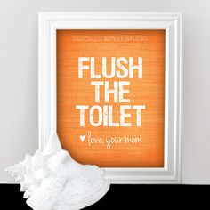 Hey, I found this really awesome Etsy listing at http://www.etsy.com/listing/106833809/flush-the-toilet-love-mom-funny-humor