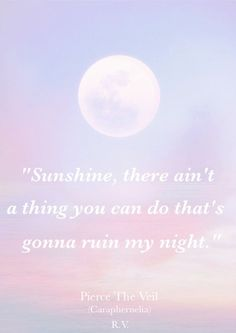 Sunshine, there ain't a thing that you can do that's gonna ruin my night. Pierce The Veil Lyrics, Something Beautiful, Amelie, Music Lyrics, Music Stuff, Ruin, Music Bands, You Can Do, Sunshine