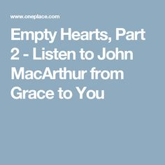Empty Hearts, Part 2 - Listen to John MacArthur from Grace to You