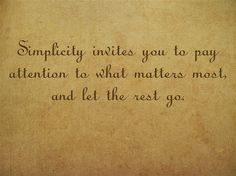Simplicity invites you to pay attention to what matters most,...