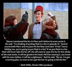 The story behind the Fez! Didn't stop him though! He has one when he meets Clara, present-day Clara that is.