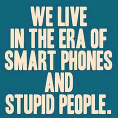 How do you think we got the smart phones you stupid person? Your probably just thinking of yourself and the close inner circle of people you decided to associate your stupid self with. Great Quotes, Quotes To Live By, Me Quotes, Funny Quotes, Inspirational Quotes, Rock Quotes, Silly Memes, Crazy Quotes, Happy Quotes