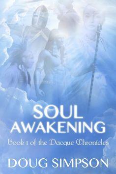 Soul Awakening (The Dacque Chronicles) by Doug Simpson, http://www.amazon.com/gp/product/B009OVLDB6/ref=cm_sw_r_pi_alp_mXhEqb040AQA0