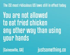 In Gainesville, Georgia, you are not allowed to eat fried chicken in any other way than using your hands. Dumb Facts, Wtf Fun Facts, Random Facts, Funny Quotes, Funny Memes, Funny Laws, Hilarious, Driving Humor, In Laws Humor