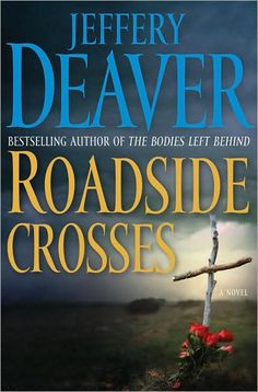 Roadside Crosses by Jeffrey Deaver was the first book I read by this author...loved it so much I had to read all his books!