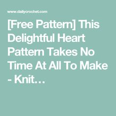 [Free Pattern] This Delightful Heart Pattern Takes No Time At All To Make - Knit…