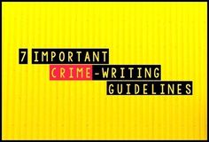 7 Important Crime-Writing Guidelines - Writers Write
