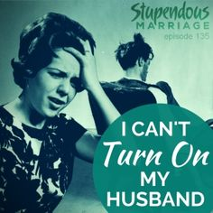 "A Listener says ""I can't Turn my Husband On! Help!"" The Latest Stupendous #marriage show #podcast!"