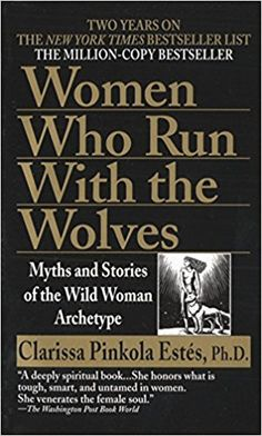 Women Who Run with the Wolves: Myths and Stories of the Wild Woman Archetype: Clarissa Pinkola Estés: 8601420340220: Amazon.com: Books
