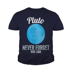 Pluto Never Forget TShirt Science Geek Nerd Tee Gift #gift #ideas #Popular #Everything #Videos #Shop #Animals #pets #Architecture #Art #Cars #motorcycles #Celebrities #DIY #crafts #Design #Education #Entertainment #Food #drink #Gardening #Geek #Hair #beauty #Health #fitness #History #Holidays #events #Home decor #Humor #Illustrations #posters #Kids #parenting #Men #Outdoors #Photography #Products #Quotes #Science #nature #Sports #Tattoos #Technology #Travel #Weddings #Women
